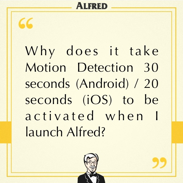 Why does it take Motion Detection 30 seconds (Android) / 20