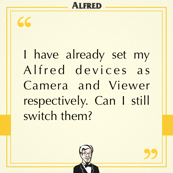 I have already set my Alfred devices as Camera and Viewer
